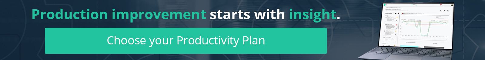 Production improvement starts with insight. Choose your Productivity Plan.